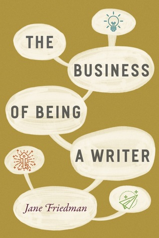 The Business of being a Writer Jane Friedman